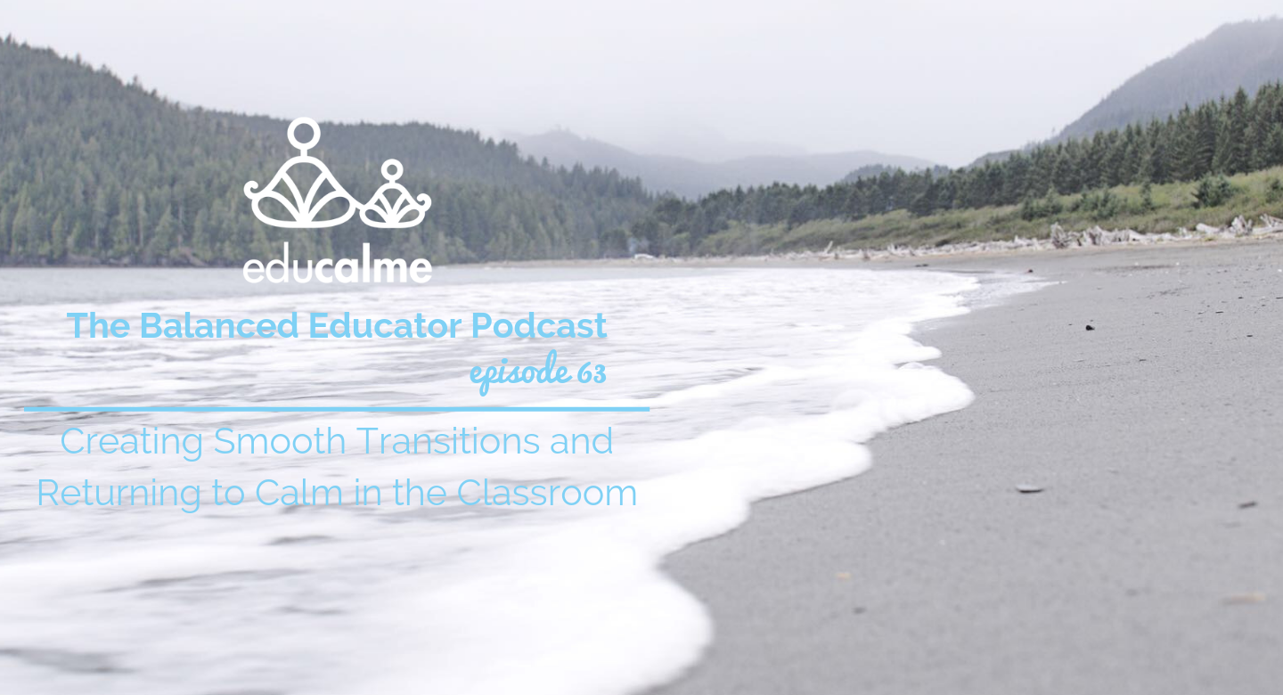TBE #063: Creating Smooth Transitions and Returning to Calm in the Classroom