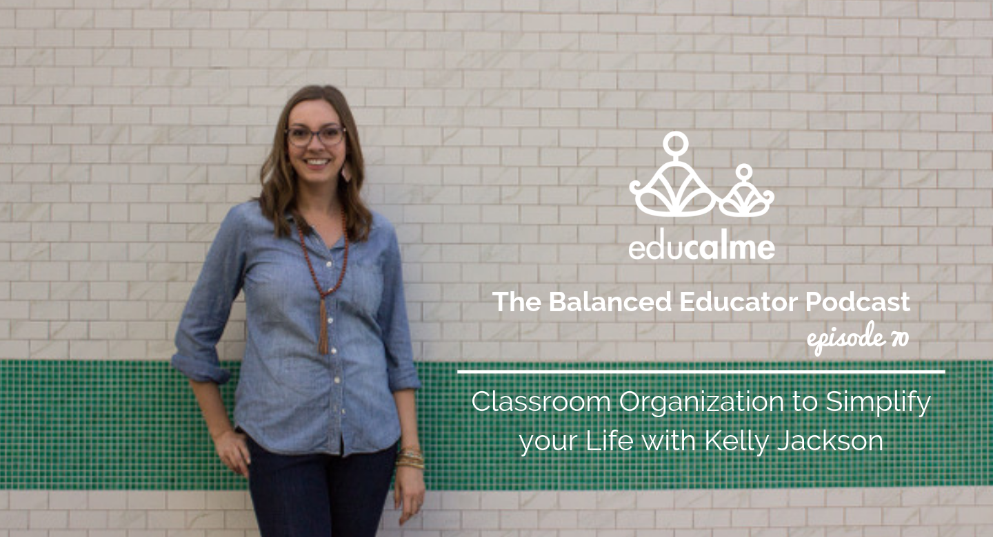 70. Classroom Organization to Simplify your Life with Kelly Jackson