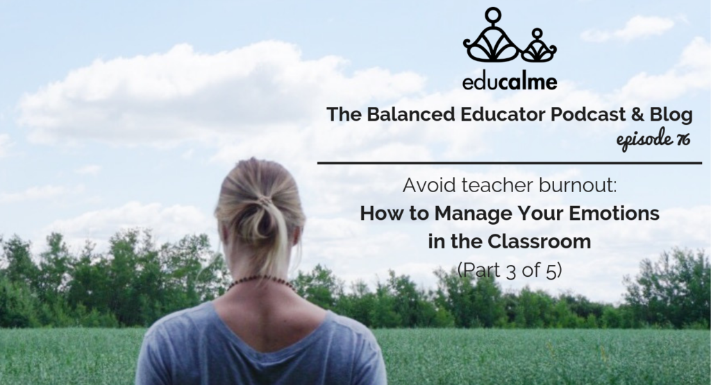 76. Avoid Teacher Burnout: How to Manage Your Emotions in the Classroom (Part 3 of 5)