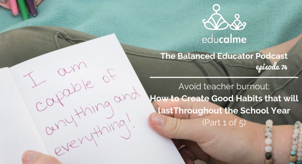 74. Avoid teacher burnout: How to Create Good Habits that will last Throughout the School Year (Part 1 of 5)