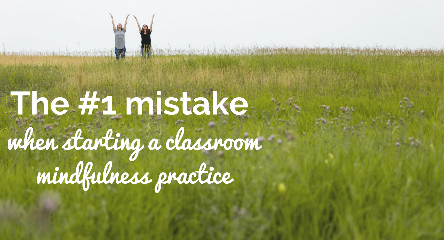The #1 mistake when starting a classroom mindfulness practice
