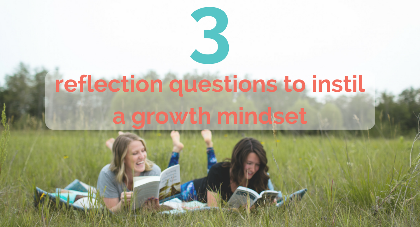 3 reflection questions to instil a growth mindset