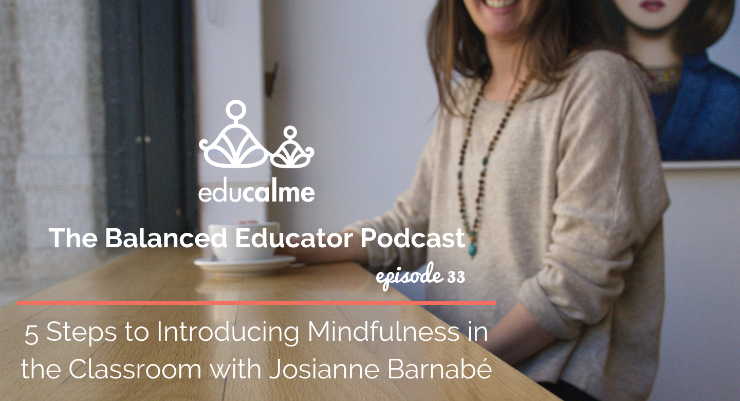 TBE #033: 5 Steps to Introducing Mindfulness in the Classroom with Josianne Barnabé