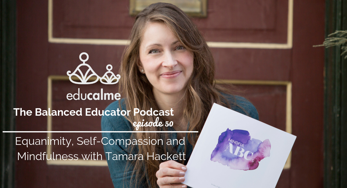 TBE #050: Equanimity, Self-Compassion and Mindfulness with Tamara Hackett