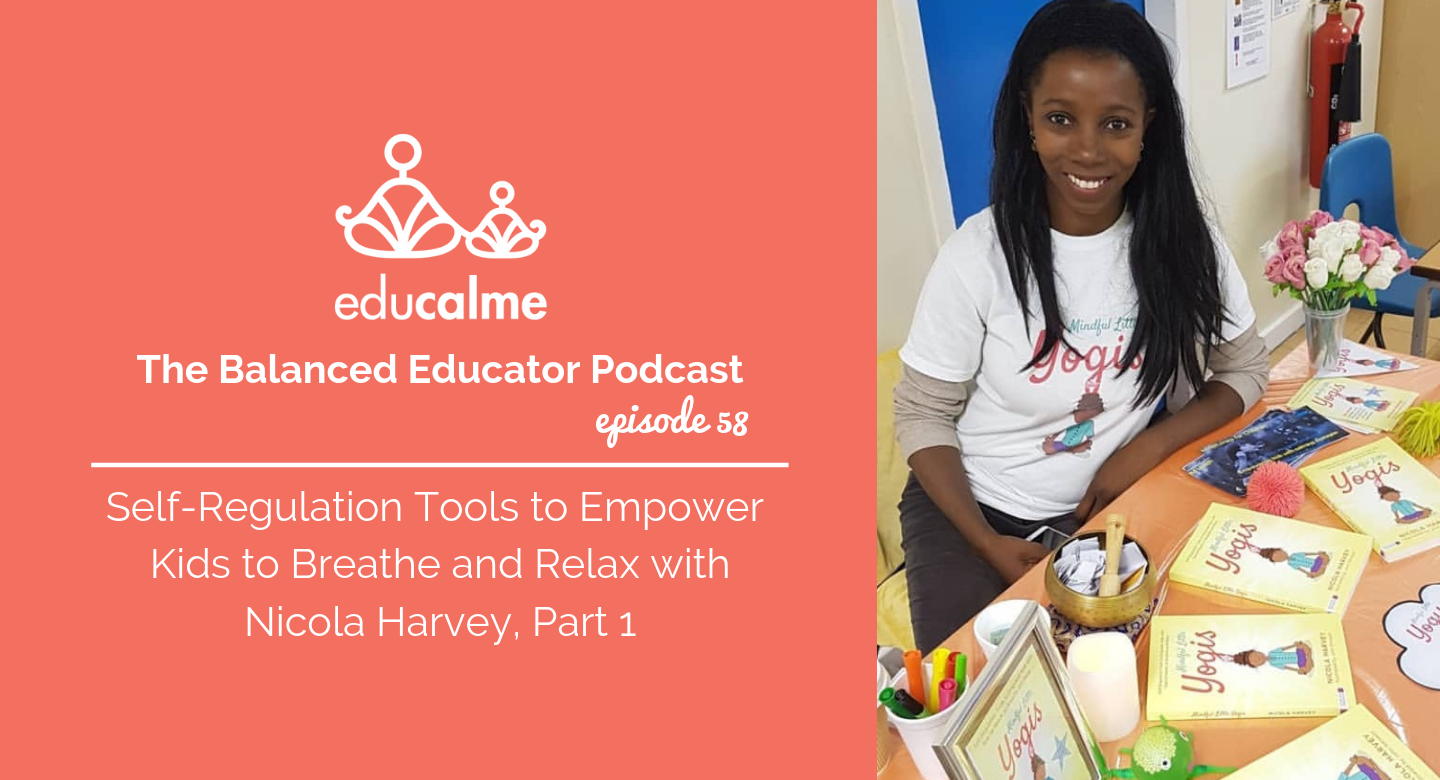 TBE #058: Self-Regulation Tools to Empower Kids to Breathe and Relax with Nicola Harvey, Part 1