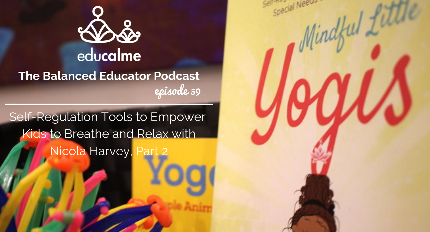 TBE #059: Self-Regulation Tools to Empower Kids to Breathe and Relax with Nicola Harvey, Part 2